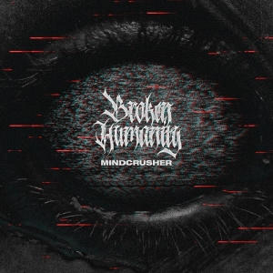 "BROKEN HUMANITY (D) ""Mindcrusher"" CD *PREORDER*"
