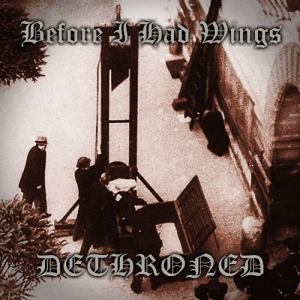 "BEFORE I HAD WINGS (USA) ""Dethroned"" CDEP"