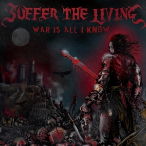 "SUFFER THE LIVING (USA) ""War is all I know"" CD"