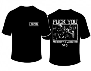 "TYRANT (USA) ""Fuck you..."" T-Shirt Small"