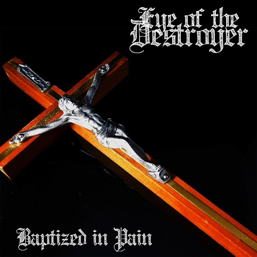 "EYE OF THE DESTROYER (USA) ""Baptized in pain"" CD"